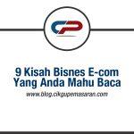 9 Kisah Bisnes Ecommerce Yang Anda Mahu Baca